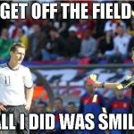 Asshole Ref Meme | GET OFF THE FIELD ALL I DID WAS SMILE | image tagged in memes,asshole ref | made w/ Imgflip meme maker