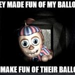 What Balloon Boy thinks | THEY MADE FUN OF MY BALLOON I'LL MAKE FUN OF THEIR BALLOON | image tagged in balloon boy in vent | made w/ Imgflip meme maker