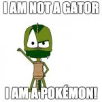 I Am Not A Gator Im A X Meme | I AM NOT A GATOR I AM A POKÉMON! | image tagged in memes,i am not a gator im a x | made w/ Imgflip meme maker