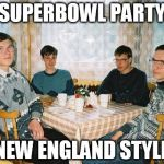nerd party | SUPERBOWL PARTY NEW ENGLAND STYLE | image tagged in nerd party | made w/ Imgflip meme maker