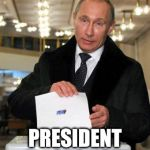 Putin jokes;) | IN SOVIET RUSSIA PRESIDENT ELECTS YOU! | image tagged in putin elects you,memes,in soviet russia | made w/ Imgflip meme maker