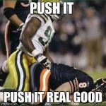 bears | PUSH IT PUSH IT REAL GOOD | image tagged in bears,nfl | made w/ Imgflip meme maker