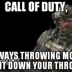 Call Of Duty Is At It Again | CALL OF DUTY, ALWAYS THROWING MORE SHIT DOWN YOUR THROAT. | image tagged in memes,modern warfare 3,call of duty,cod,video games | made w/ Imgflip meme maker