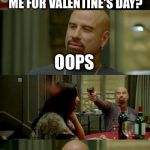 Skinhead John Travolta Meme | SO WHAT DID YOU GET ME FOR VALENTINE'S DAY? OOPS CRISIS AVERTED | image tagged in memes,skinhead john travolta | made w/ Imgflip meme maker