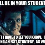 Legal Bill Murray Meme | OK,  I'LL BE IN YOUR STUDENT FILM BUT I HAVE TO LET YOU KNOW:   I'M PLANNING AN EXIT STRATEGY,  AS WE SPEAK | image tagged in memes,legal bill murray | made w/ Imgflip meme maker