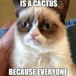 Grumpy Cat Meme | YOUR FAMILY TREE IS A CACTUS BECAUSE EVERYONE IN IT IS A PRICK | image tagged in memes,grumpy cat | made w/ Imgflip meme maker