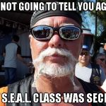 Tough Guy Wanna Be Meme | I'M NOT GOING TO TELL YOU AGAIN MY S.E.A.L. CLASS WAS SECRET | image tagged in memes,tough guy wanna be | made w/ Imgflip meme maker