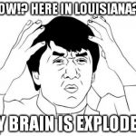 This is preposterous!!! | SNOW!? HERE IN LOUISIANA??? MY BRAIN IS EXPLODED! | image tagged in memes,jackie chan | made w/ Imgflip meme maker