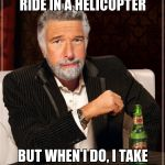 Brian Williams: The Most Interesting Man In The World | I DON'T ALWAYS RIDE IN A HELICOPTER BUT WHEN I DO, I TAKE FIRE FROM SEVERAL RPG'S | image tagged in brian williams the most interesting man in the world | made w/ Imgflip meme maker