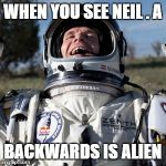 Felix Baumgartner Lulz Meme | WHEN YOU SEE NEIL . A BACKWARDS IS ALIEN | image tagged in memes,felix baumgartner lulz | made w/ Imgflip meme maker