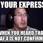 Markiplier  | THIS YOUR EXPRESSION WHEN YOU HEARD THAT FNAF 4 IS NOT CONFIRMED | image tagged in markiplier | made w/ Imgflip meme maker