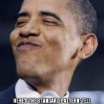 obama mah niggah | PRESIDENT BARACK HUSSEIN OBAMA DOESN'T LIE ALL THE TIME -- ONLY WHEN THE TRUTH DOESN'T SUIT HIM. HERE'S THE STANDARD PATTERN:TELL A BIG, FA | image tagged in obama,smug,liar | made w/ Imgflip meme maker