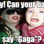 "Gaga Baby Meme | Hey! Can your baby say ""Gaga""? 
