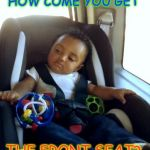 Gangster Baby Meme | HOW COME YOU GET THE FRONT SEAT? | image tagged in memes,gangster baby | made w/ Imgflip meme maker