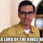 nerds | I'M A LORD OF THE RINGS NERD | image tagged in nerds | made w/ Imgflip meme maker