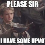 I don't need them, just thought this was clever :P | PLEASE SIR MAY I HAVE SOME UPVOTES? | image tagged in oliver twist please sir,memes,nope,troll | made w/ Imgflip meme maker