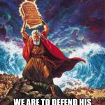 Moses | ISRAEL ARE GODS CHOSEN PEOPLE WE ARE TO DEFEND HIS PEOPLE WITHOUT QUESTION, HE WILL BLESS US. | image tagged in moses | made w/ Imgflip meme maker