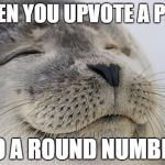 WHEN YOU UPVOTE A POST TO A ROUND NUMBER | image tagged in memes,satisfied seal,AdviceAnimals | made w/ Imgflip meme maker