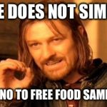 ONE DOES NOT SIMPLY SAY NO TO FREE FOOD SAMPLES | image tagged in memes,one does not simply | made w/ Imgflip meme maker