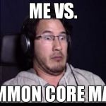 Markiplier  | ME VS. COMMON CORE MATH. | image tagged in markiplier  | made w/ Imgflip meme maker