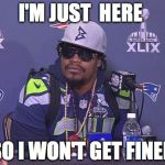 Marshawn Lynch | I'M JUST  HERE SO I WON'T GET FINED | image tagged in marshawn lynch | made w/ Imgflip meme maker