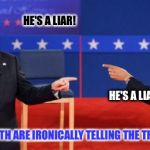 Obama Romney Pointing Meme | HE'S A LIAR! HE'S A LIAR! (BOTH ARE IRONICALLY TELLING THE TRUTH) | image tagged in memes,obama romney pointing | made w/ Imgflip meme maker
