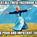 Facebook Games Are For The Rich Or Patient | LOOK AT ALL THESE FACEBOOK GAMES I'M TO POOR AND IMPATIENT TO PLAY | image tagged in memes,look at all these,facebook,impatience,money | made w/ Imgflip meme maker