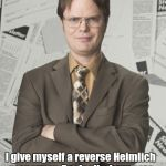 Solution  | When I'm constipated, I give myself a reverse Heimlich maneuver. Basically, I squeeze it out like a tube of toothpaste. | image tagged in memes,dwight schrute 2,the office,dwight schrute,toilet humor | made w/ Imgflip meme maker