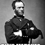 "General Sherman | ""I HATE THIS TOWN"" BUYS MATCHES... 