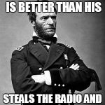 General Sherman | SEES YOUR CAR IS BETTER THAN HIS STEALS THE RADIO AND BURNS THE REST OF IT | image tagged in general sherman | made w/ Imgflip meme maker