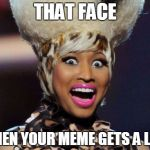Happy Minaj Meme | THAT FACE WHEN YOUR MEME GETS A LIKE | image tagged in memes,happy minaj | made w/ Imgflip meme maker