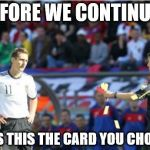 Asshole Ref Meme | BEFORE WE CONTINUE... WAS THIS THE CARD YOU CHOSE? | image tagged in memes,asshole ref | made w/ Imgflip meme maker