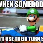 luigi death stare | WHEN SOMEBODY DOESN'T USE THEIR TURN SIGNAL | image tagged in luigi death stare | made w/ Imgflip meme maker