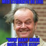 "Jack Nicholson  | MED STUDENTS BE LIKE ""HOW MANY MORE DAYS UNTIL STEP"" 