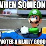 luigi death stare | WHEN SOMEONE DOWNVOTES A REALLY GOOD MEME | image tagged in luigi death stare | made w/ Imgflip meme maker