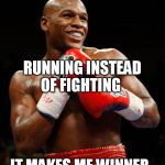 RUNNING INSTEAD OF FIGHTING IT MAKES ME WINNER | image tagged in mayweather,boxing | made w/ Imgflip meme maker