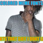 Chief Keef Meme | COLORED MEME FONTS THATS THAT SHIT I DONT LIKE | image tagged in memes,chief keef | made w/ Imgflip meme maker