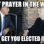 Billy Graham Mitt Romney Meme | EVERY PRAYER IN THE WORLD WON'T GET YOU ELECTED IN 2016 | image tagged in memes,billy graham mitt romney | made w/ Imgflip meme maker