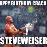 Stone Cold  | HAPPY BIRTHDAY CRACK A STEVEWEISER | image tagged in stone cold | made w/ Imgflip meme maker