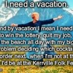 Look At All These Meme | I need a vacation. and by vacation I mean I need to win the lottery, quit my job, sit on the beach all day with my biggest problem deciding  | image tagged in memes,look at all these | made w/ Imgflip meme maker