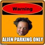 Warning Sign Meme | ALIEN PARKING ONLY | image tagged in memes,warning sign | made w/ Imgflip meme maker