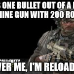 "Modern Warfare 3 Meme | FIRES ONE BULLET OUT OF A LIGHT MACHINE GUN WITH 200 ROUNDS ""COVER ME, I'M RELOADING"" 