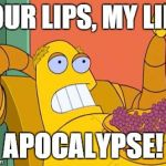 Hedonism Bot Meme | YOUR LIPS, MY LIPS APOCALYPSE! | image tagged in memes,hedonism bot | made w/ Imgflip meme maker