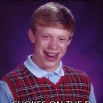 EATS ALPHABET SOUP CHOKES ON THE D | image tagged in memes,bad luck brian | made w/ Imgflip meme maker