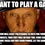 Saw Fulla Meme | I WANT TO PLAY A GAME YOU WILL ELECT POLITICIANS TO VOTE FOR YOUR INTERESTS, THEN THEY WILL BETRAY YOU. YOUR TASK IS TO REMOVE THESE CRETINS | image tagged in memes,saw fulla | made w/ Imgflip meme maker