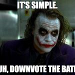 The Joker has big plans for imgflip... | IT'S SIMPLE. WE, UH, DOWNVOTE THE BATMAN. | image tagged in joker,downvote,downvote fairy,downvotes,the dark knight,the joker | made w/ Imgflip meme maker