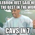Herm Edwards Meme | LEBRON JUST SAID HE IS THE BEST IN THE WORLD CAVS IN 7 | image tagged in memes,herm edwards | made w/ Imgflip meme maker