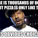 everest college | COLLEGE IS THOUSANDS OF DOLLARS BUT PIZZA IS ONLY LIKE TEN SO IT IS OBVIOUS CHOICE HERE | image tagged in everest college | made w/ Imgflip meme maker