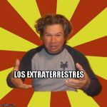 Crazy Hispanic Man Meme | LOS EXTRATERRESTRES | image tagged in memes,crazy hispanic man | made w/ Imgflip meme maker
