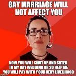 Liberal Douche Garofalo | GAY MARRIAGE WILL NOT AFFECT YOU NOW YOU WILL SHUT UP AND CATER TO MY GAY WEDDING OR SO HELP ME YOU WILL PAY WITH YOUR VERY LIVELIHOOD | image tagged in liberal douche garofalo | made w/ Imgflip meme maker